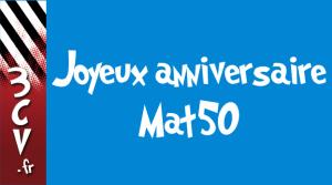 Joyeux anniversaire Mat50